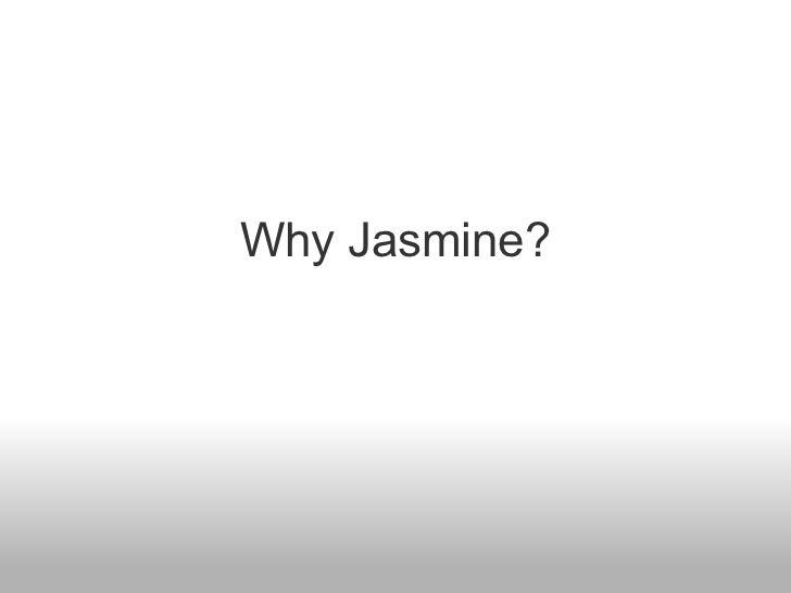 Why Jasmine?