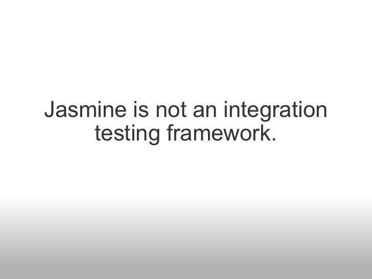 Jasmine is not an integration testing framework.