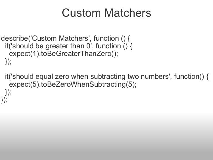 Custom Matchers <ul><li>describe('Custom Matchers', function () { </li></ul><ul><li>  it('should be greater than 0', func...