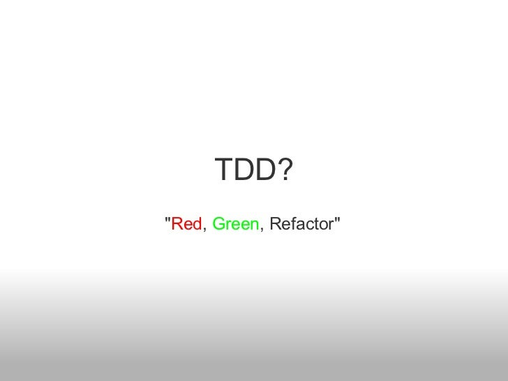 """TDD? """" Red ,  Green , Refactor"""""""