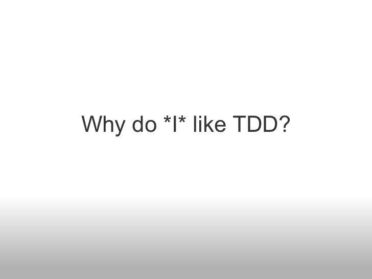 Why do *I* like TDD?