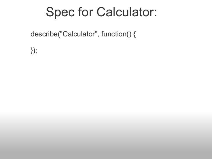 "describe(""Calculator"", function() {  }); Spec for Calculator:"