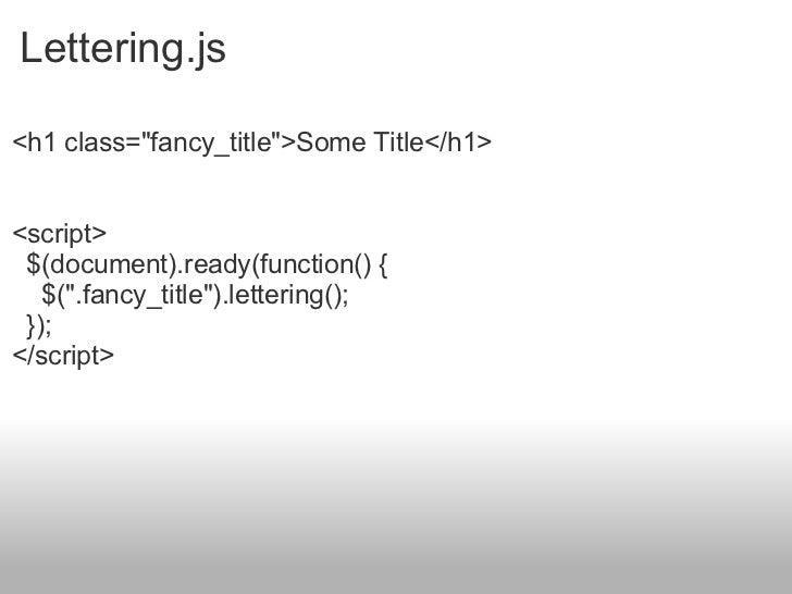 Lettering.js <h1 class=&quot;fancy_title&quot;>Some Title</h1> <script>   $(document).ready(function() {    $(&quot;.fa...