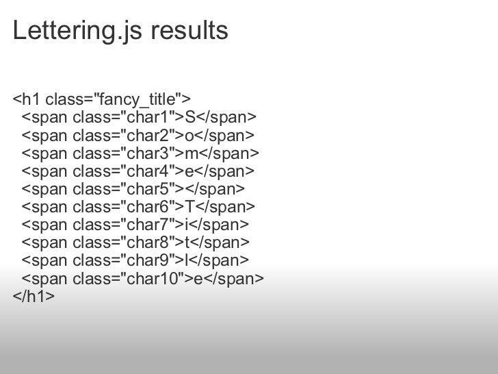 Lettering.js results <ul><li><h1 class=&quot;fancy_title&quot;> </li></ul><ul><li>  <span class=&quot;char1&quot;>S</span...