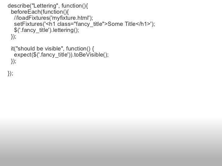 <ul><li>describe(&quot;Lettering&quot;, function(){ </li></ul><ul><li>  beforeEach(function(){ </li></ul><ul><li>   //l...