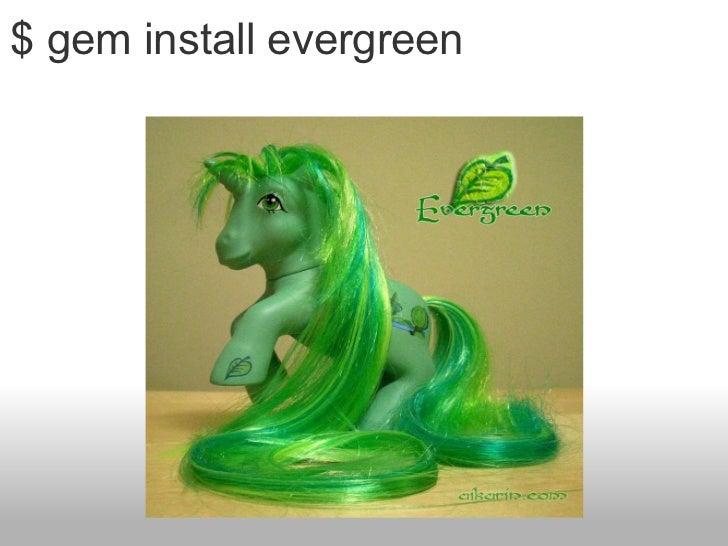 $ gem install evergreen