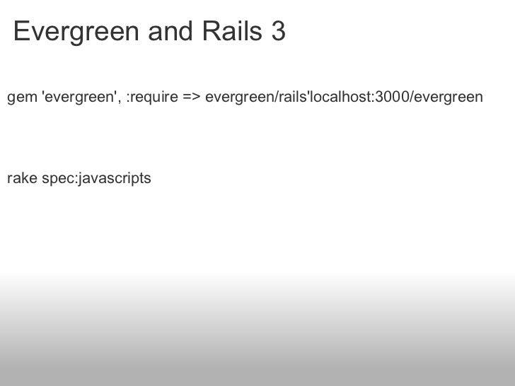 Evergreen and Rails 3 <ul><li>gem 'evergreen', :require => evergreen/rails'localhost:3000/evergreen </li></ul><ul><li>rake...
