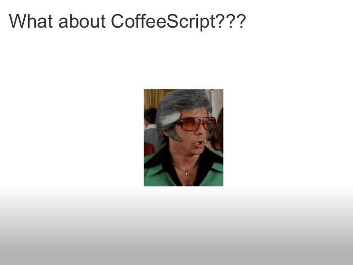 What about CoffeeScript???