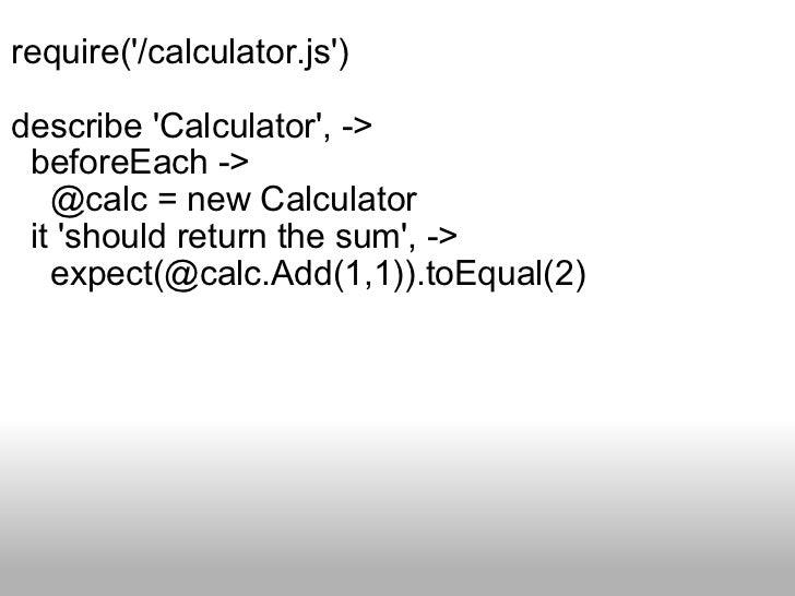 <ul><li>require('/calculator.js') </li></ul><ul><li>describe 'Calculator', -> </li></ul><ul><li>  beforeEach -> </li></ul...
