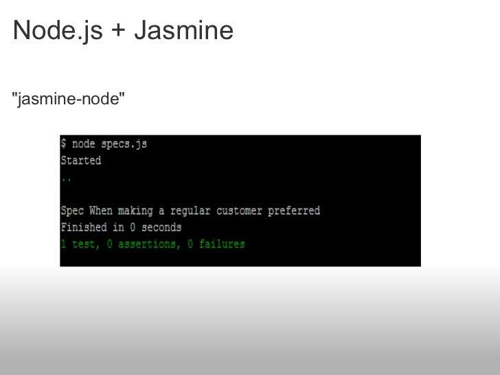 Node.js + Jasmine <ul><li>&quot;jasmine-node&quot; </li></ul>