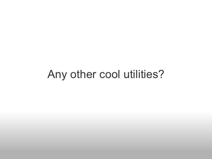 Any other cool utilities?