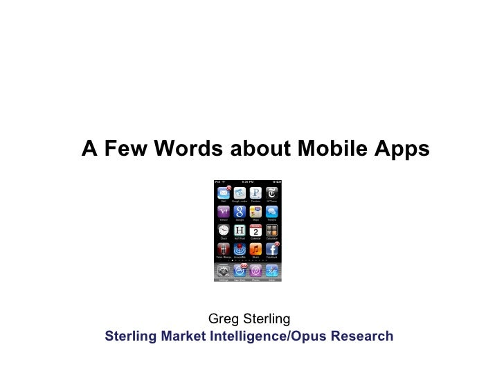 Greg Sterling Sterling Market Intelligence/Opus Research A Few Words about Mobile Apps