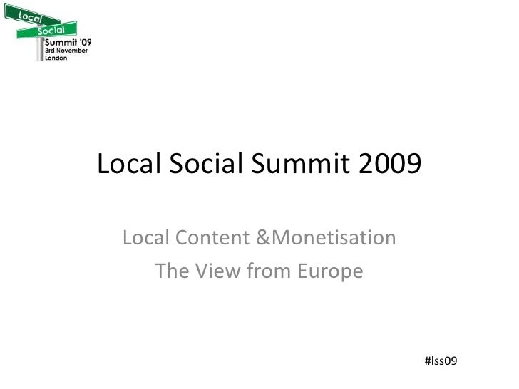 Local Social Summit 2009<br />Local Content & Monetisation<br />The View from Europe<br />Ben Barney <br />ben@akesios.com...