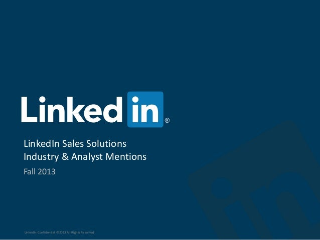LinkedIn Sales Solutions Industry & Analyst Mentions Fall 2013 LinkedIn Confidential ©2013 All Rights Reserved