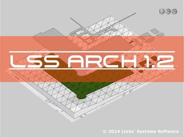 © 2014 Links' Systems Software LSS ARCH 1.2