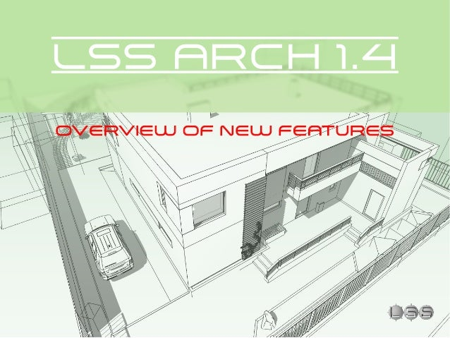 LSS ARCH 1.4 OVERVIEW OF NEW FEATURES