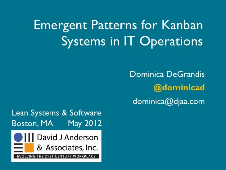 Emergent Patterns for Kanban         Systems in IT Operations                          Dominica DeGrandis                 ...