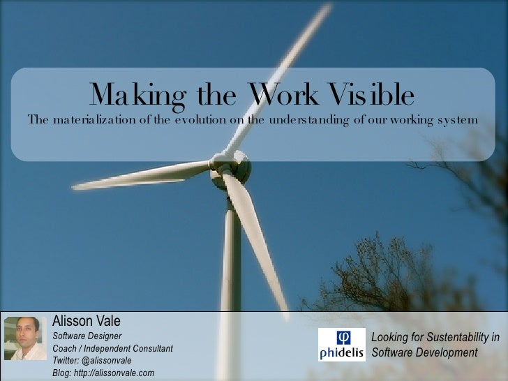 Making the Work Visible The materialization of the evolution on the understanding of our working system         Alisson Va...