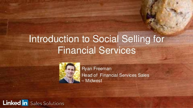 1 Introduction to Social Selling for Financial Services Ryan Freeman Head of Financial Services Sales – Midwest