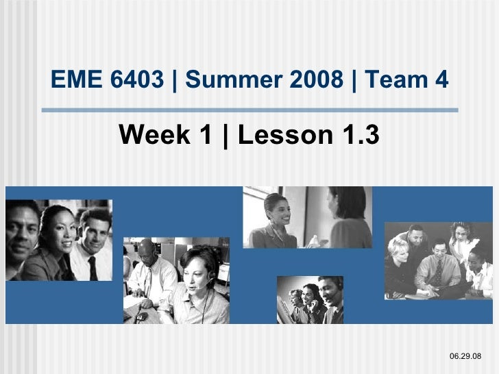 EME 6403 | Summer 2008 | Team 4 Week 1 | Lesson 1.3 06.29.08