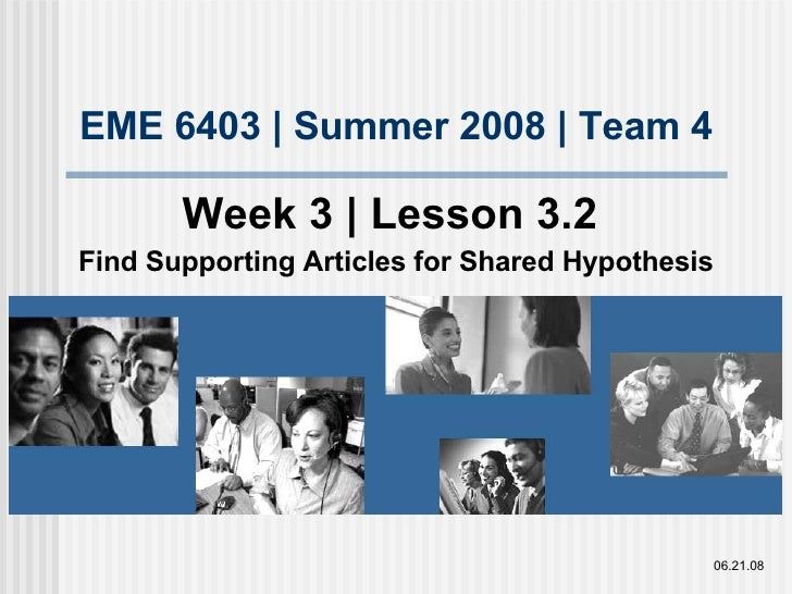 EME 6403 | Summer 2008 | Team 4 Week 3 | Lesson 3.2  Find Supporting Articles for Shared Hypothesis 06.21.08