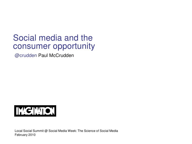 Social media and the consumer opportunity @crudden Paul McCrudden     Local Social Summit @ Social Media Week: The Science...