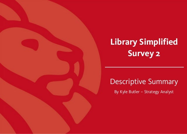 Library Simplified Survey 2 Descriptive Summary By Kyle Butler – Strategy Analyst