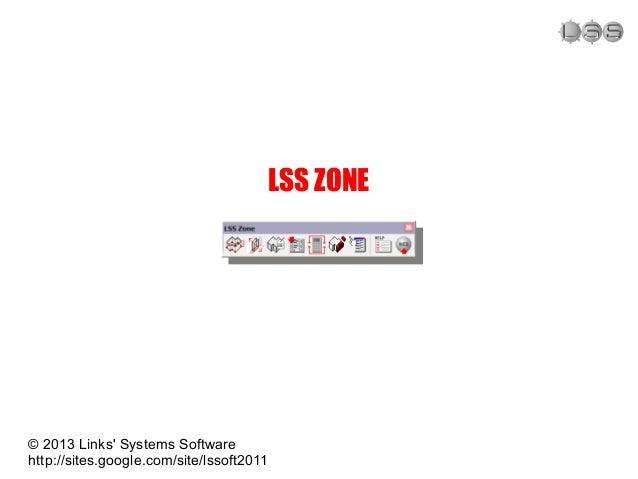 LSS ZONE © 2013 Links' Systems Software http://sites.google.com/site/lssoft2011