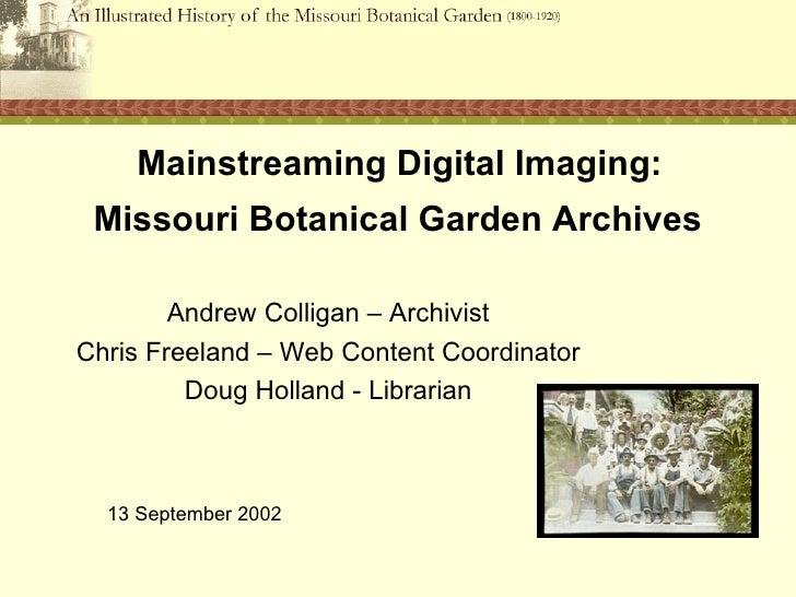 Mainstreaming Digital Imaging: Missouri Botanical Garden Archives        Andrew Colligan – ArchivistChris Freeland – Web C...