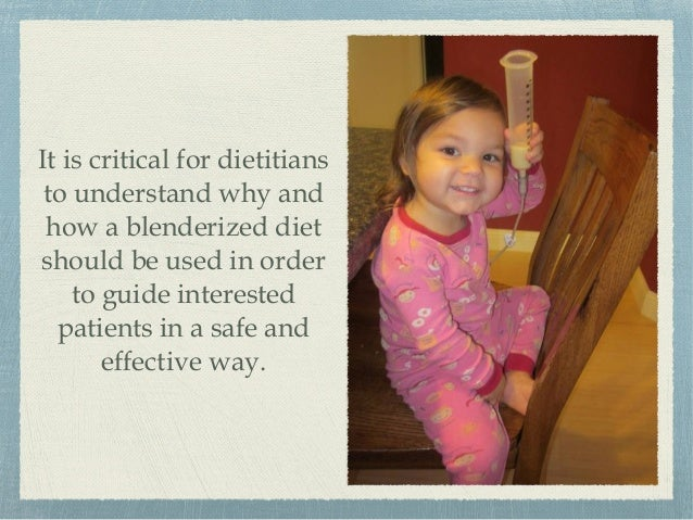 It is critical for dietitians to understand why and how a blenderized diet should be used in order to guide interested pat...