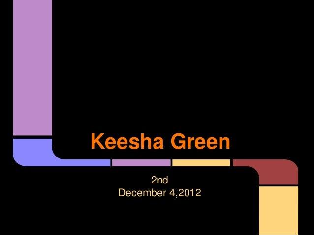Keesha Green       2nd  December 4,2012