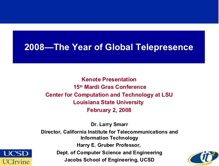2008—The Year of Global Telepresence Kenote Presentation 15 th  Mardi Gras Conference Center for Computation and Technolog...