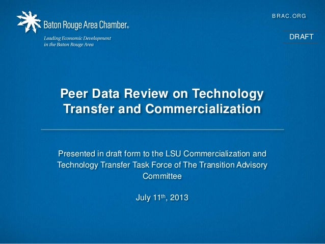 1 BRAC.ORG Peer Data Review on Technology Transfer and Commercialization Presented in draft form to the LSU Commercializat...