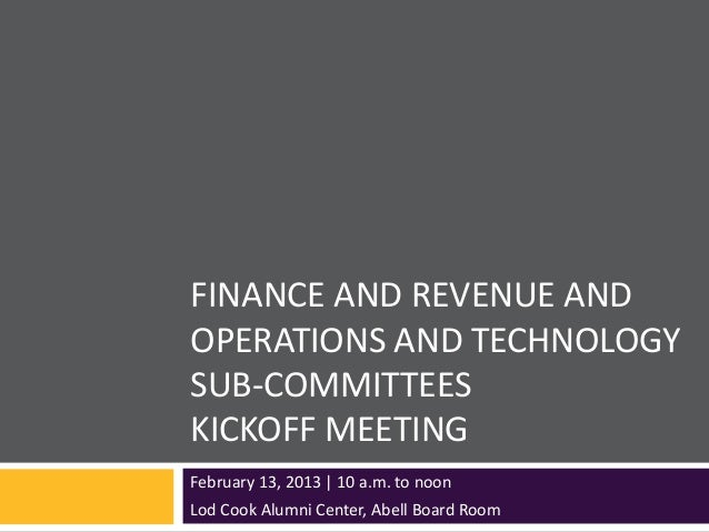 FINANCE AND REVENUE ANDOPERATIONS AND TECHNOLOGYSUB-COMMITTEESKICKOFF MEETINGFebruary 13, 2013 | 10 a.m. to noonLod Cook A...