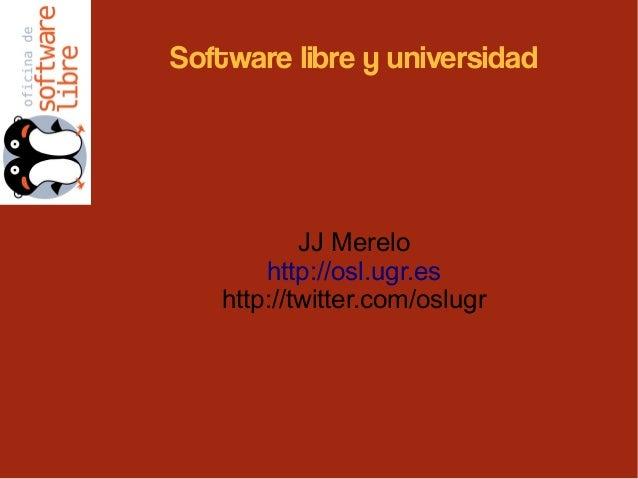 Software libre y universidad JJ Merelo http://osl.ugr.es http://twitter.com/oslugr