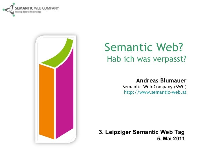 Semantic Web?  Hab ich was verpasst? Andreas Blumauer Semantic Web Company (SWC) http://www.semantic-web.at 3. Leipziger S...