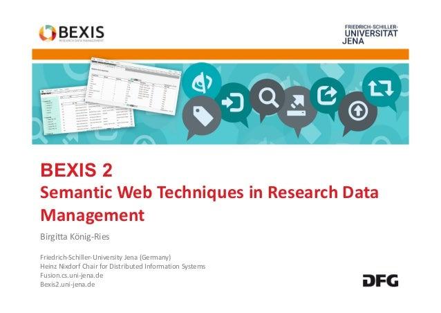 BEXIS 2 SemanticWebTechniquesinResearchData Management BirgittaKönig‐Ries Friedrich‐Schiller‐UniversityJena(Germa...