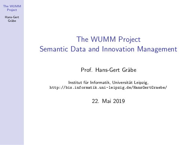 The WUMM Project Hans-Gert Gr¨abe The WUMM Project Semantic Data and Innovation Management Prof. Hans-Gert Gr¨abe Institut...