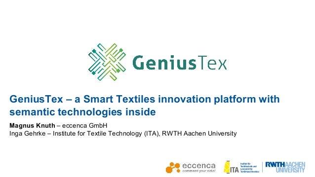 RWTH, Peter Winandy GeniusTex – a Smart Textiles innovation platform with semantic technologies inside Magnus Knuth – ecce...