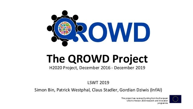 The QROWD Project H2020 Project, December 2016 - December 2019 LSWT 2019 Simon Bin, Patrick Westphal, Claus Stadler, Gordi...