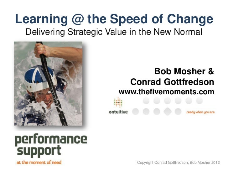 Learning @ the Speed of Change Delivering Strategic Value in the New Normal                                Bob Mosher &   ...