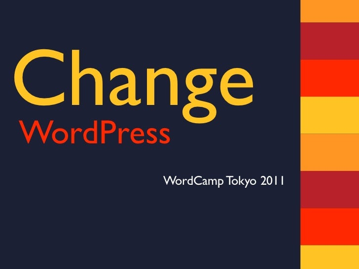 ChangeWordPress     WordCamp Tokyo 2011