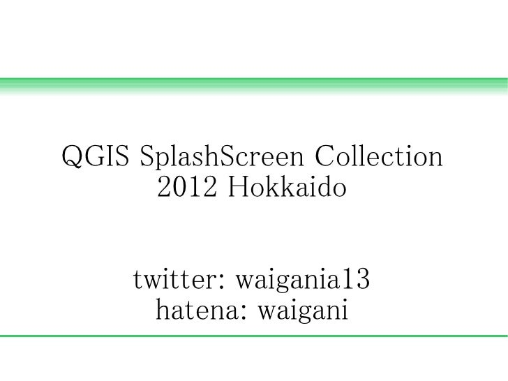 QGIS SplashScreen Collection      2012 Hokkaido     twitter: waigania13       hatena: waigani