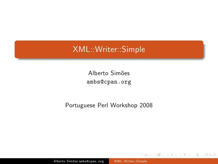 XML::Writer::Simple                    Alberto Sim˜es                              o                   ambs@cpan.org      ...