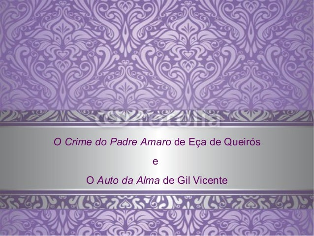 O Crime do Padre Amaro de Eça de QueiróseO Auto da Alma de Gil Vicente