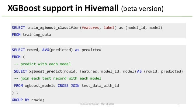 17 SELECT train_xgboost_classifier(features, label) as (model_id, model) FROM training_data XGBoost support in Hivemall (b...