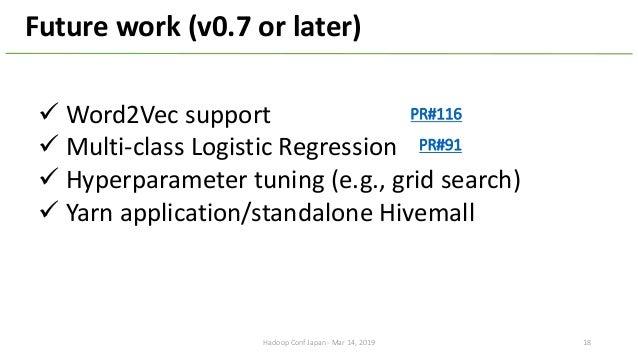 ü Word2Vec support ü Multi-class Logistic Regression ü Hyperparameter tuning (e.g., grid search) ü Yarn application/standa...