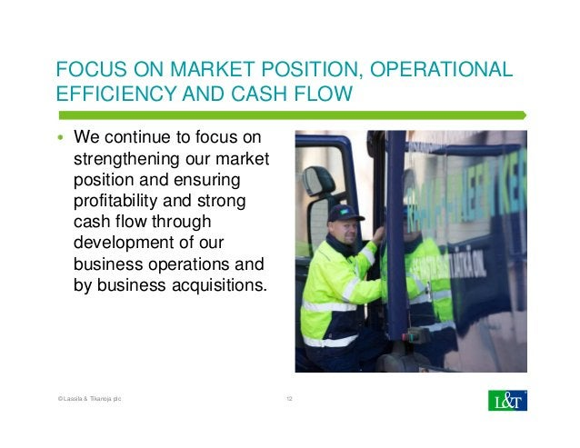 FOCUS ON MARKET POSITION, OPERATIONAL EFFICIENCY AND CASH FLOW We continue to focus on strengthening our market position a...