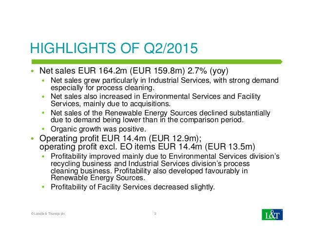 HIGHLIGHTS OF Q2/2015 Net sales EUR 164.2m (EUR 159.8m) 2.7% (yoy) Net sales grew particularly in Industrial Services, wit...