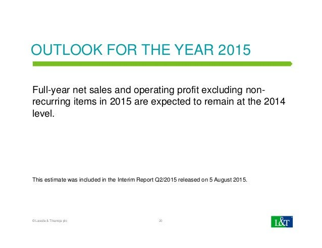 OUTLOOK FOR THE YEAR 2015 Full-year net sales and operating profit excluding non- recurring items in 2015 are expected to ...